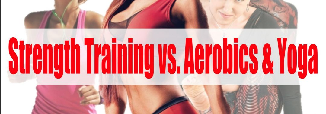 strength training, yoga, aerobics