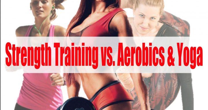 strength training, yoga, aerobics