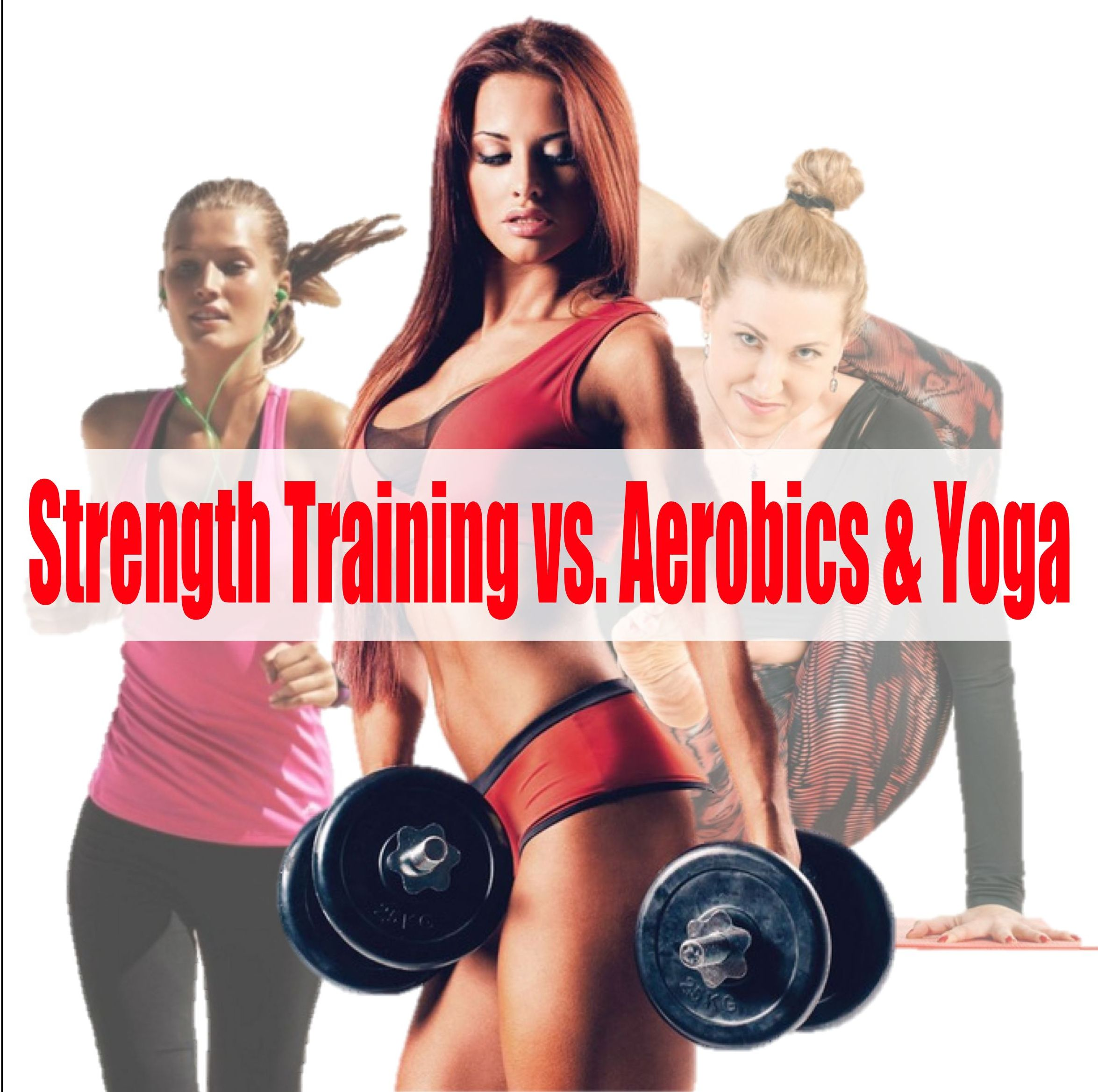 Strength training vs. yoga or aerobics