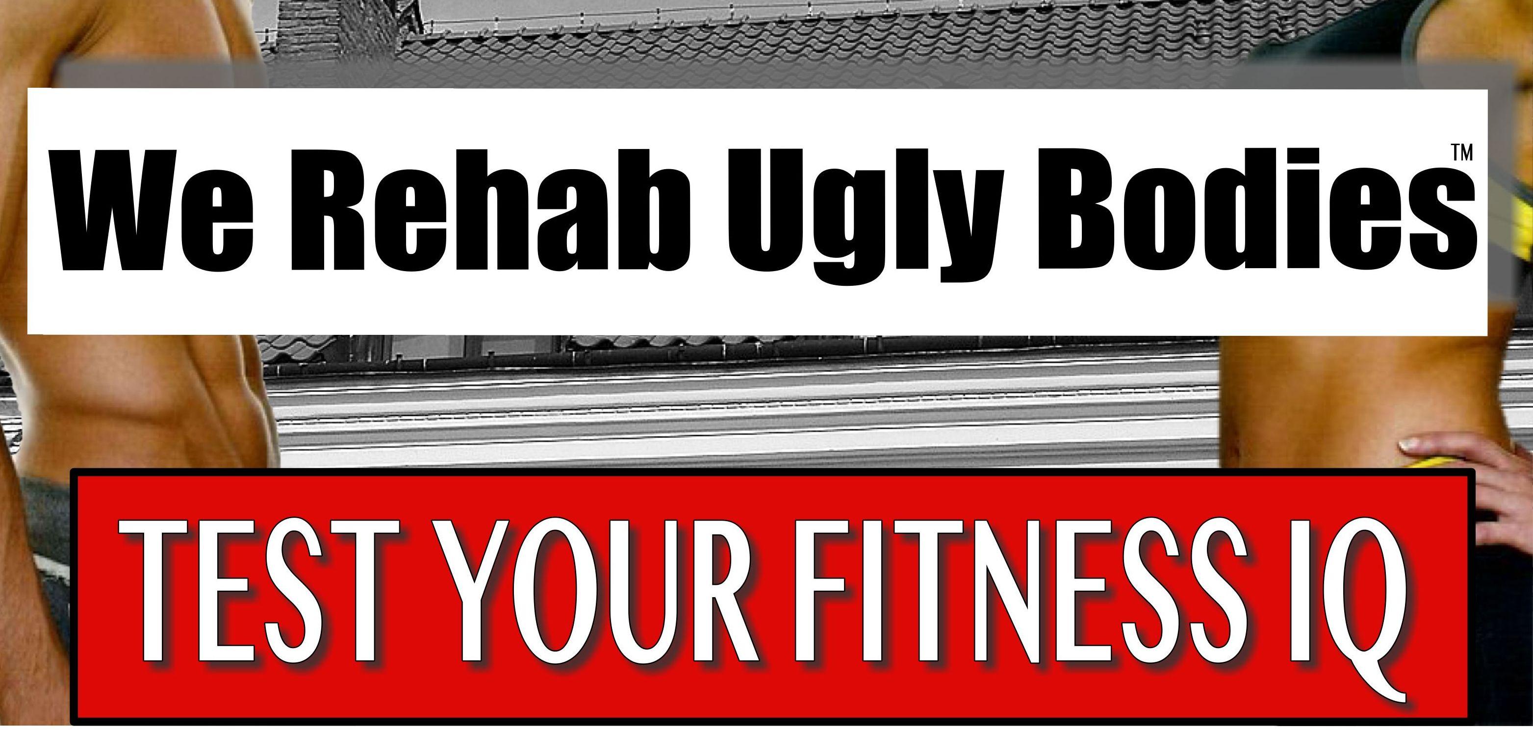 we rehab ugly bodies
